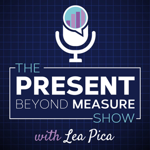 The Present Beyond Measure Podcast with Lea Pica